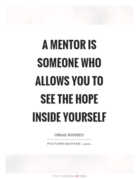 a-mentor-is-someone-who-allows-you-to-see-the-hope-inside-yourself-quote-1